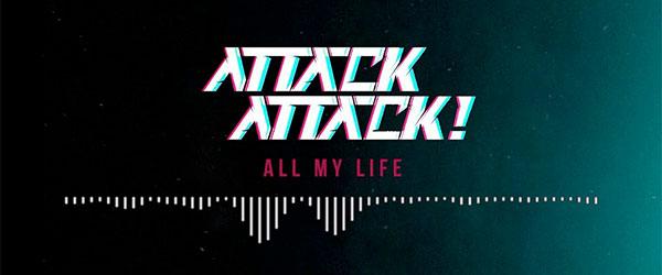 """Nuevo single de Attack Attack!: """"All My Life"""""""